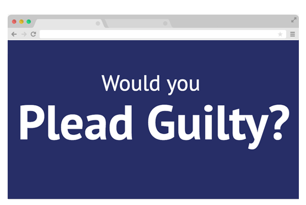 Would you plead guilty?